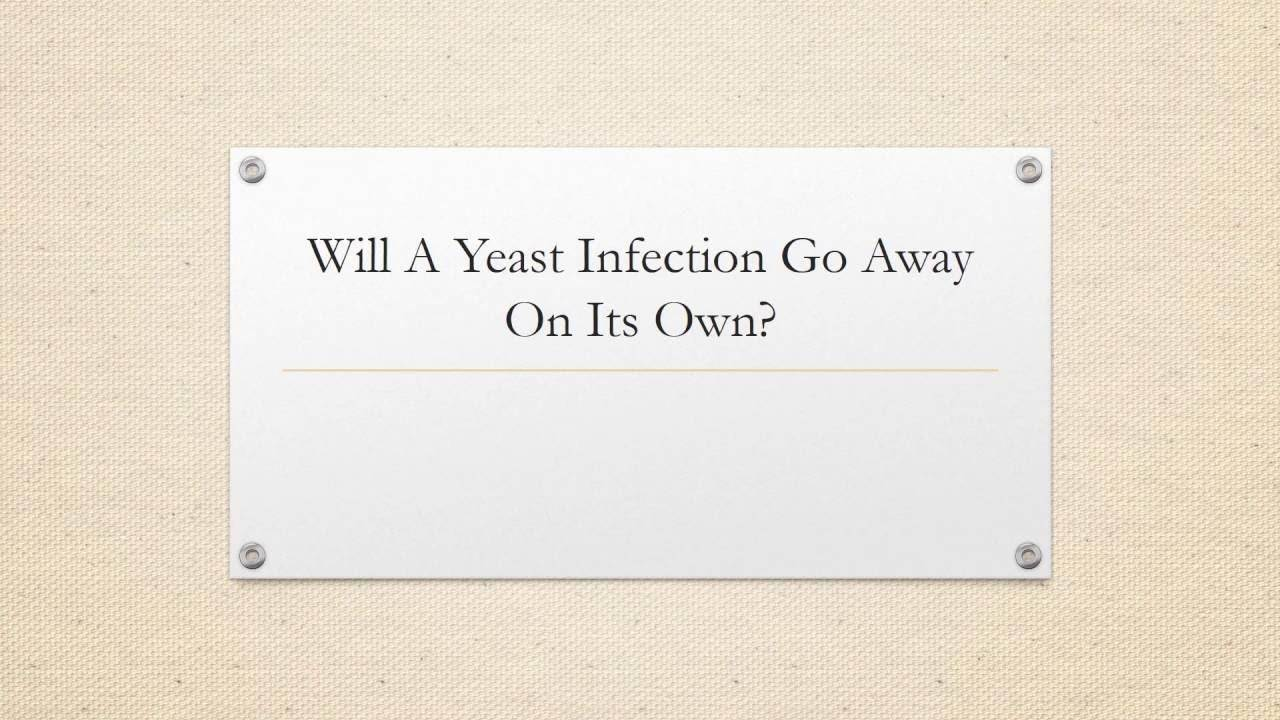 Will a yeast infection go away by itself