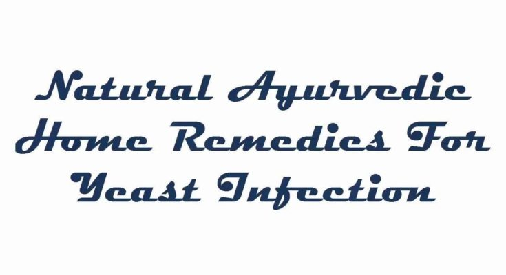 Best Remedies For Vaginal Yeast Infection - Natural Ayurvedic Home